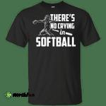Funny Softball No Crying in Softball Shirt