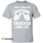 This Is What An Awesome Trucker Looks Like Funny T-Shirt