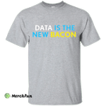 Data is the New Bacon T-Shirt for Analysts Scientists NEW
