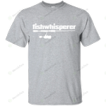 Fish whisperer for people who love fishing T-Shirt