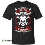 In This World The Title Millwright T-Shirt