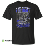 Men's Football T-shirts A Day Without Football But why Riskit Shirts