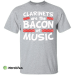 Clarinets Are The Bacon of Music T-Shirt Funny Pork Tee