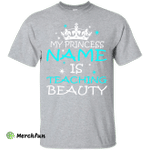 MY PRINCESS NAME IS TEACHING BEAUTY - TEACHER T-SHIRT
