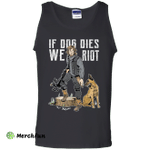 If Dog Dies We Riot Tank Top