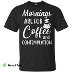 Mornings Are For Coffee And Contemplation Vintage