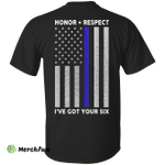 I've Got Your Six Honor Respect Thin Blue Line Police