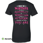 Make No Mistake My Attitude Depens On Who You Are