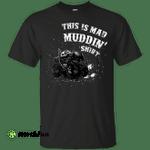 This Is Mad Muddin' Shirt