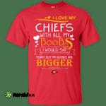 I Love My Kansas City Chiefs With All My Boobs T Shirts