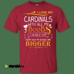 I Love My Arizona Cardinals With All My Boobs T Shirts