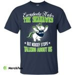 Nobody Stops Talking About Us Seattle Seahawks T Shirt