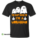 You can't scare me I'm a Librarian shirt, hoodie, tank