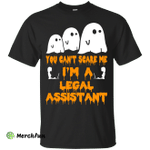 You can't scare me I'm a Legal Assistant shirt, hoodie, tank