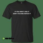 If you don't like it don't fucking watch it shirt, tank, racerback