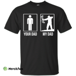 Hunter: Your Dad My Dad shirt, tank, sweater, long sleeve