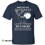 Money Can't Buy Happines But It Can Buy Hunting Licenses Shirt
