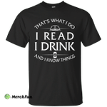 I Read, I Drink and I Know Things Shirt, Hoodie, Tank