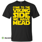 Come to the Viking side we have mead shirt, hoodie, tank