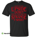 Stranger Things: I went to the Upside Down shirts