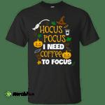 Halloween: Hocus Pocus I need Coffee to Focus shirt, hoodie, tank