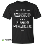 I'm the middle grandchild, I'm the reason we have rules shirt