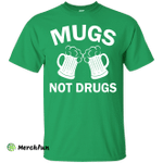 Funny St. Patrick's day: Cheers Mugs Not Drugs Shirt, Hoodie, Tank
