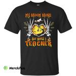 My broom broke so now I Teacher shirt, hoodie, tank