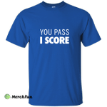 Famous Los: You pass I Score t-shirt, hoodie, tank