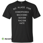 No place for homophobia fascism sexism racism hate shirt, tank, hoodie
