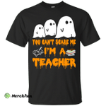 You can't scare me I'm a Teacher shirt, hoodie, tank