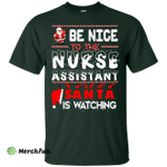 Be Nice To The Nurse Assistant Santa is Watching Shirt, Hoodie, Tank