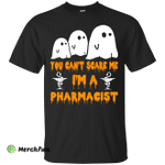 You can't scare me I'm a Pharmacist shirt, hoodie, tank