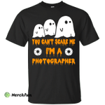 You can't scare me I'm a Photographer shirt, hoodie, tank