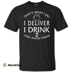 I deliver, I drink and i know things - Letter carrier shirt