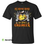 My broom broke so now I Engineer shirt, hoodie, tank