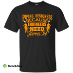 Piping Designer Because Engineers Need Heros Too T-Shirt, Hoodie
