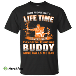 Some People Wait A Lifetime To Meet Their Favorite Hunting Buddy Shirt