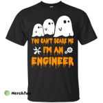 You can't scare me I'm an Engineer shirt, hoodie, tank