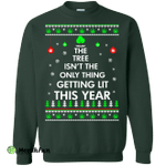 The Tree Isn't The Only Thing Getting Lit Sweater, Shirt, Hoodie