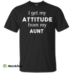 I Get My Attitude From My Aunt Shirt, Hoodie, Tank
