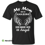 My Mom was so amazing god made her an Angel shirt