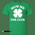 St. Patrick's Day: Rub Me For Luck Shamrock Shirt, Hoodie, Tank