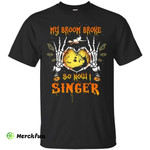 My broom broke so now I Singer shirt, hoodie, tank