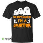 You can't scare me I'm a Janitor shirt, hoodie, tank
