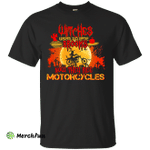 Witches Used Ride Brooms Now They Ride Motorcycles shirt, hoodie