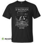 A woman who watches Outlander and was born in June shirt, hoodie