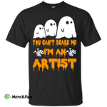 You can't scare me I'm an Artist shirt, hoodie, tank