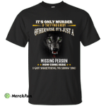 Wolf: It's only murder if they find the body shirt, hoodie, tank