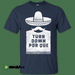 Cinco De Mayo: Turn Down Por Que shirt, sweater, tank